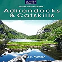 Adventure Guide to the Catskills & Adirondacks: Adventure Guides (       UNABRIDGED) by Wilbur Morrison Narrated by David W. Davis