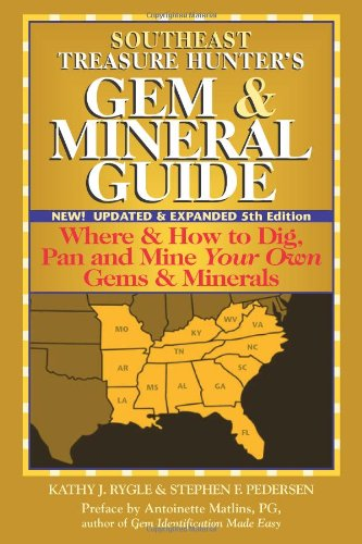 Southeast Treasure Hunter's Gem & Mineral Guide: Where & How to Dig, Pan and Mine Your Own Gems & Minerals PDF