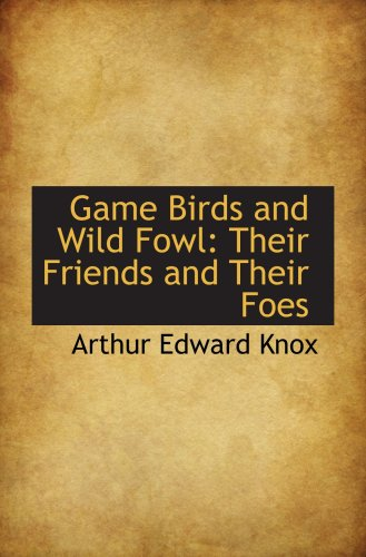 Game Birds and Wild Fowl: Their Friends and Their Foes
