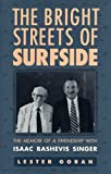 The Bright Streets of Surfside: The Memoir of a Friendship With Isaac Bashevis Singer (0873385063) by Goran, Lester