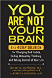 You Are Not Your Brain: The 4-Step Solution for Changing Bad Habits, Ending Unhealthy Thinking, and Taki ng Control of Your Life