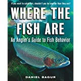 Where the Fish Are: A Science-Based Guide to Stalking Freshwater Fishby Daniel Bagur