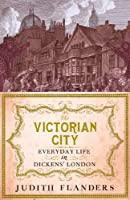The Victorian City: Everyday Life in Dickens' London (English Edition)