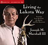 Joseph M Marshall III Living The Lakota Way: Learning from the Land, the Spirits, and Our Ancestors
