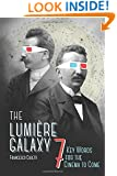 The Lumière Galaxy: Seven Key Words for the Cinema to Come (Film and Culture Series)