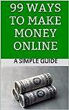99 Ways to Make Money Online (Matias Ways to Make Money Online Book 1)