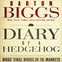Diary of a Hedgehog: Biggs on the Markets (       UNABRIDGED) by Barton Biggs Narrated by Robert Sams
