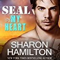 SEAL of My Heart: A SEAL Brotherhood (       UNABRIDGED) by Sharon Hamilton Narrated by J. D. Hart