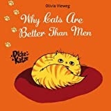 img - for Why Cats Are Better Than Men (Dicke Katze Book 1) book / textbook / text book