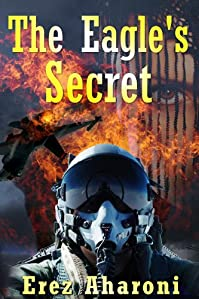 (FREE on 8/21) The Eagle's Secret: Military Thriller by Erez Aharoni - http://eBooksHabit.com