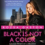 Black Is Not a Color: Unless Worn by a Blonde | Rozsa Gaston