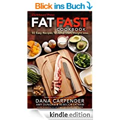 Fat Fast Cookbook: 50 Easy Recipes to Jump Start Your Low Carb Weight Loss (English Edition)