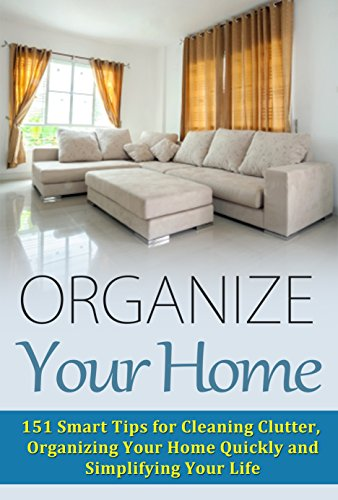 Organize your home 151 smart tips for cleaning clutter for House cleaning and organizing