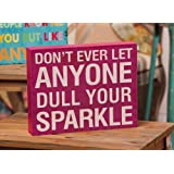 Don't Ever Let Anyone Dull Your Sparkle Wood Sign