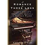 A Romance on Three Legs: Glenn Gould's Obsessive Quest for the Perfect Piano ~ Katie Hafner