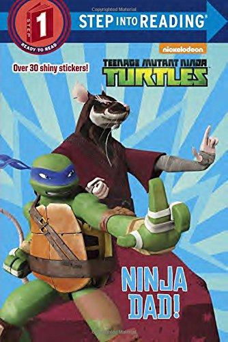 Ninja Dad! (Teenage Mutant Ninja Turtles) (Step Into Reading. Step 1)