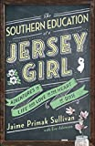 img - for The Southern Education of a Jersey Girl: Adventures in Life and Love in the Heart of Dixie book / textbook / text book
