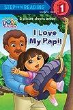 I Love My Papi! (Dora the Explorer) (Step into Reading)
