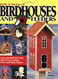 Paul Meisel How-to Book of Birdhouses and Feeders: Attract the Birds You Want with 30 Easy-to-Make, Clever and Sturdy Projects