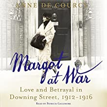 Margot at War: Love and Betrayal in Downing Street, 1912-1916 (       UNABRIDGED) by Anne de Courcy Narrated by Patricia Gallimore