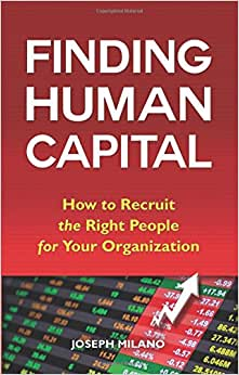 Finding Human Capital: How To Recruit The Right People For Your Organization