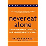 Never Eat Alone: And Other Secrets to Success, One Relationship at a Time ~ Tahl Raz