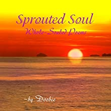 Sprouted Soul: Whole-Souled Poems (       UNABRIDGED) by Doobie Narrated by Joe Bowen