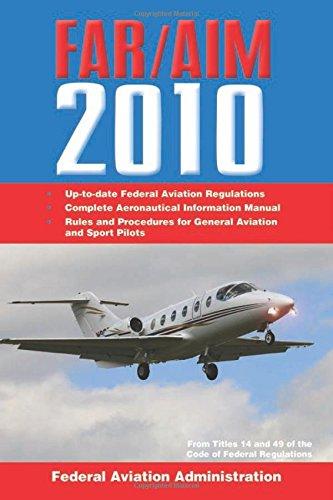 Federal Aviation Regulations / Aeronautical Information Manual 2010 (FAR/AIM) (FAR/AIM: Federal Aviation Regulations &am