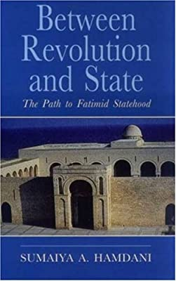 Between Revolution and State: The Path to Fatimid Statehood (Ismaili Heritage Series)
