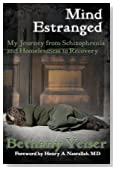 Mind Estranged: My Journey from Schizophrenia and Homelessness to Recovery