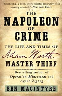 The Napoleon Of Crime: The Life And Times Of Adam Worth, Master Thief by Ben Macintyre ebook deal