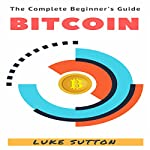 Bitcoin: A Complete Beginner's Guide | Luke Sutton