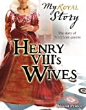 img - for Henry VIII's Wives (My Royal Story) book / textbook / text book