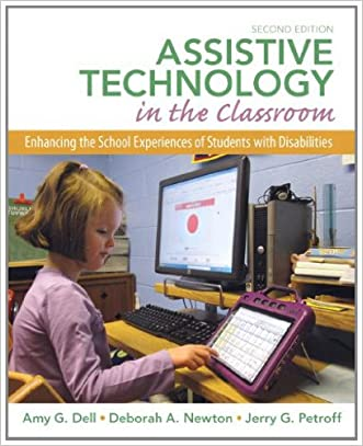 Assistive Technology in the Classroom: Enhancing the School Experiences of Students with Disabilities written by Amy G. Dell