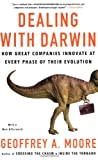 Dealing with Darwin: How Great Companies Innovate at Every Phase of Their Evolution (159184214X) by Moore, Geoffrey A.