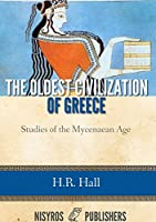 The Oldest Civilization of Greece: Studies of the Mycenaean Age (English Edition)