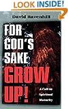 For God's Sake Grow Up!