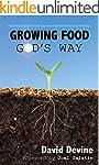 Growing Food God's Way: Paul Gautschi...