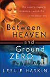 Between Heaven and Ground Zero: One Womans Struggle for Survival and Faith in the Ashes of 9/11