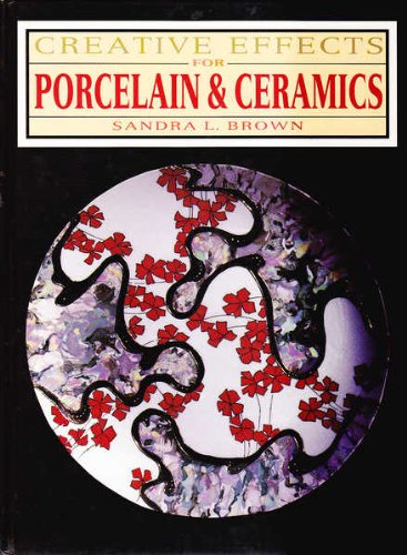 Creative Effects in Porcelain and Ceramics