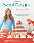 Sweet Designs: Bake It, Craft It, Style It by Hyperion