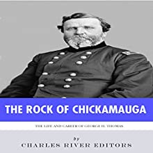 The Rock of Chickamauga: The Life and Career of General George H. Thomas (       UNABRIDGED) by Charles River Editors Narrated by Philip Andrew Hodges