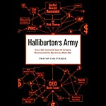 Halliburton's Army: How a Well-Connected Texas Oil Company Revolutionized the Way America Makes War | Pratap Chatterjee
