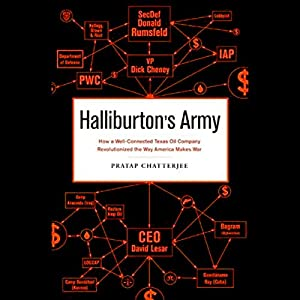 Halliburton's Army: How a Well-Connected Texas Oil Company Revolutionized the Way America Makes War | [Pratap Chatterjee]