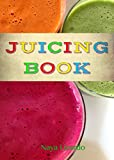 The JUICING BOOK: Delicious Juicer Recipes for Weight Loss, Health and Energy: (a Juicer Recipe Book)