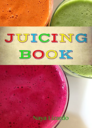 The JUICING BOOK: Delicious Juicer Recipes for Weight Loss, Health and Energy: (a Juicer Recipe Book) by Naya Lizardo