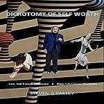 Dichotomy of Self Worth | Steven G. Carley