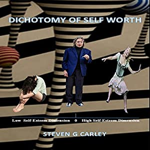 Dichotomy of Self Worth | [Steven G. Carley]