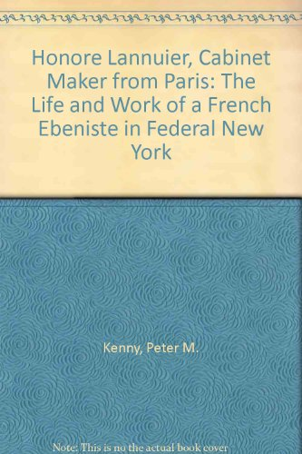 Honore Lannuier, Cabinet Maker from Paris: The Life and Work of a French Ebeniste in Federal New York
