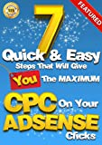 7 Easy & Quick Steps That Will Give You The Maximum CPC On Your Adsense Clicks